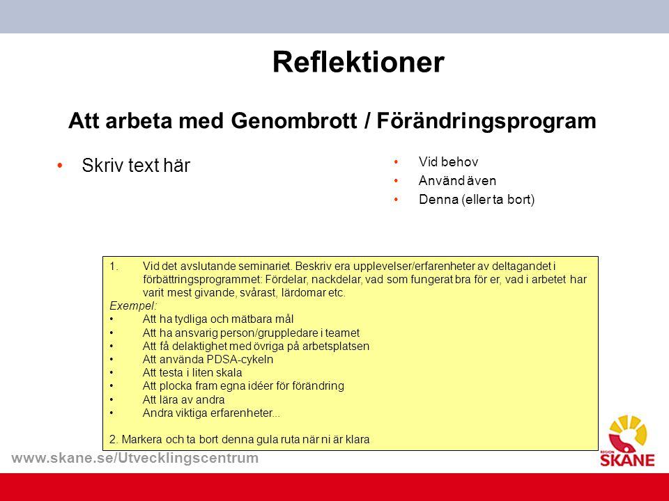 www.skane.se/Utvecklingscentrum Reflektioner •Skriv text här 1.Vid det avslutande seminariet. Beskriv era upplevelser/erfarenheter av deltagandet i fö