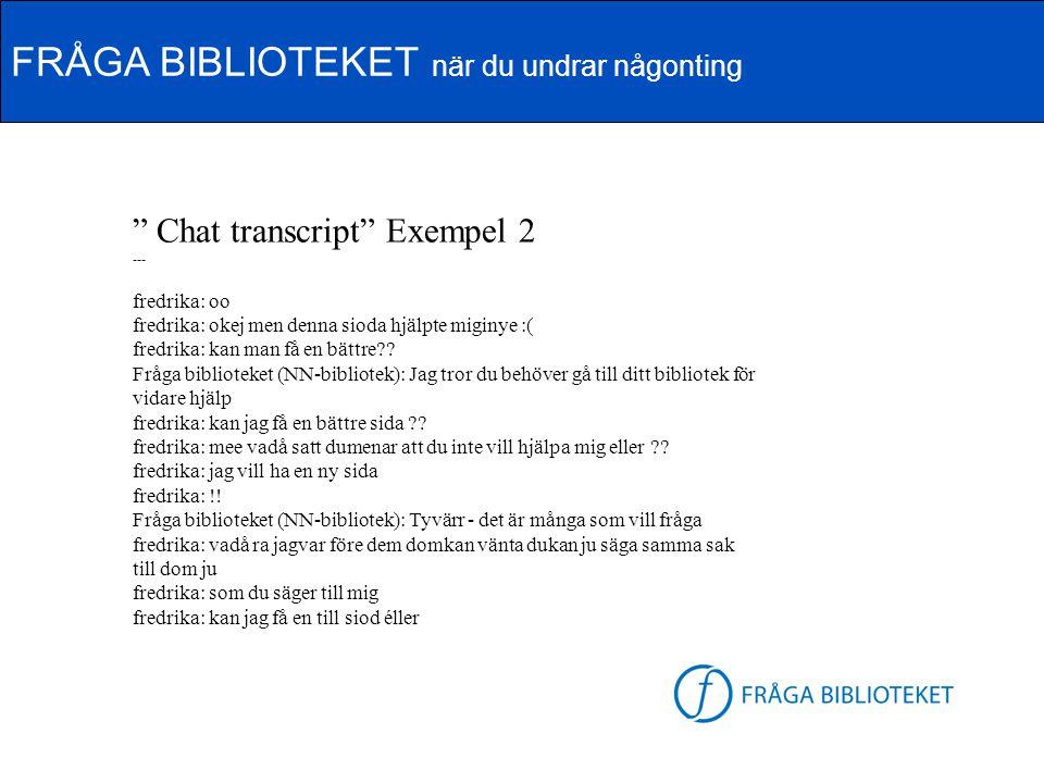 """FRÅGA BIBLIOTEKET när du undrar någonting FB-logga """" Chat transcript"""" Exempel 2 --- fredrika: oo fredrika: okej men denna sioda hjälpte miginye :( fre"""