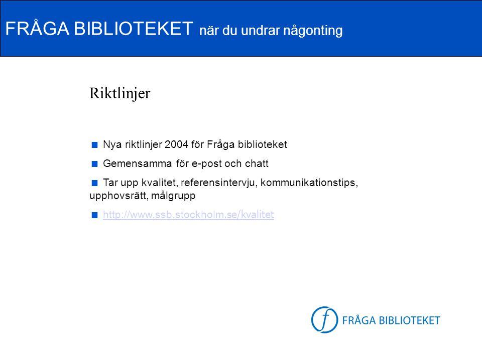 FRÅGA BIBLIOTEKET när du undrar någonting FB-logga Riktlinjer  Nya riktlinjer 2004 för Fråga biblioteket  Gemensamma för e-post och chatt  Tar upp
