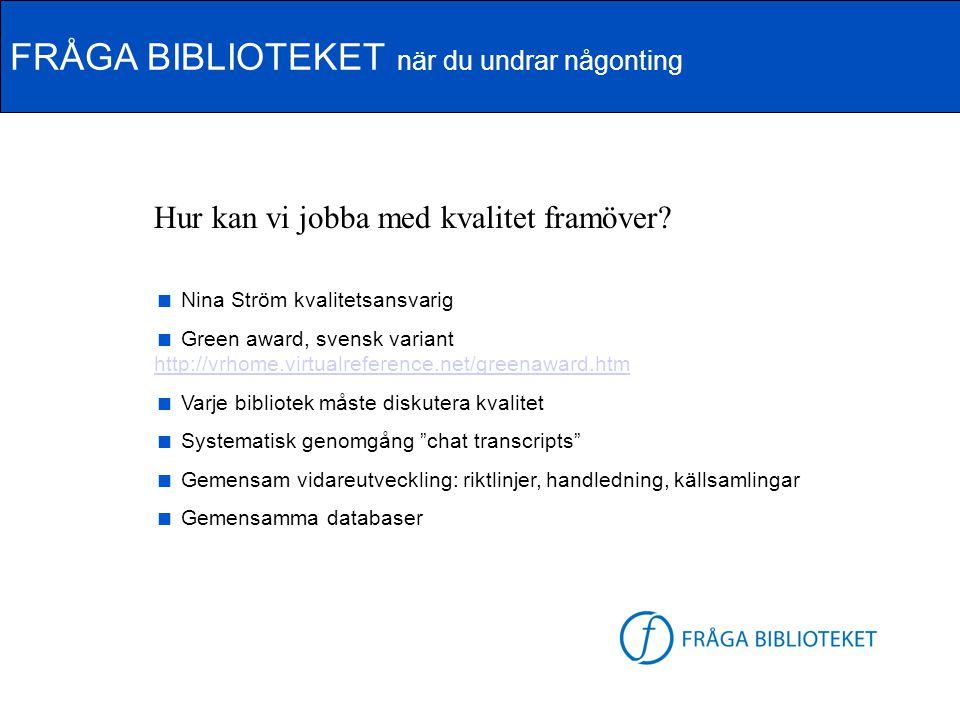 FRÅGA BIBLIOTEKET när du undrar någonting FB-logga Hur kan vi jobba med kvalitet framöver?  Nina Ström kvalitetsansvarig  Green award, svensk varian