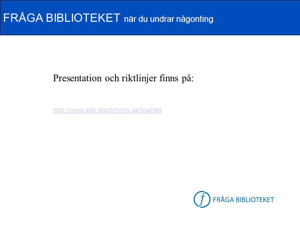 FRÅGA BIBLIOTEKET när du undrar någonting FB-logga Presentation och riktlinjer finns på: http://www.ssb.stockholm/.se/kvalitet