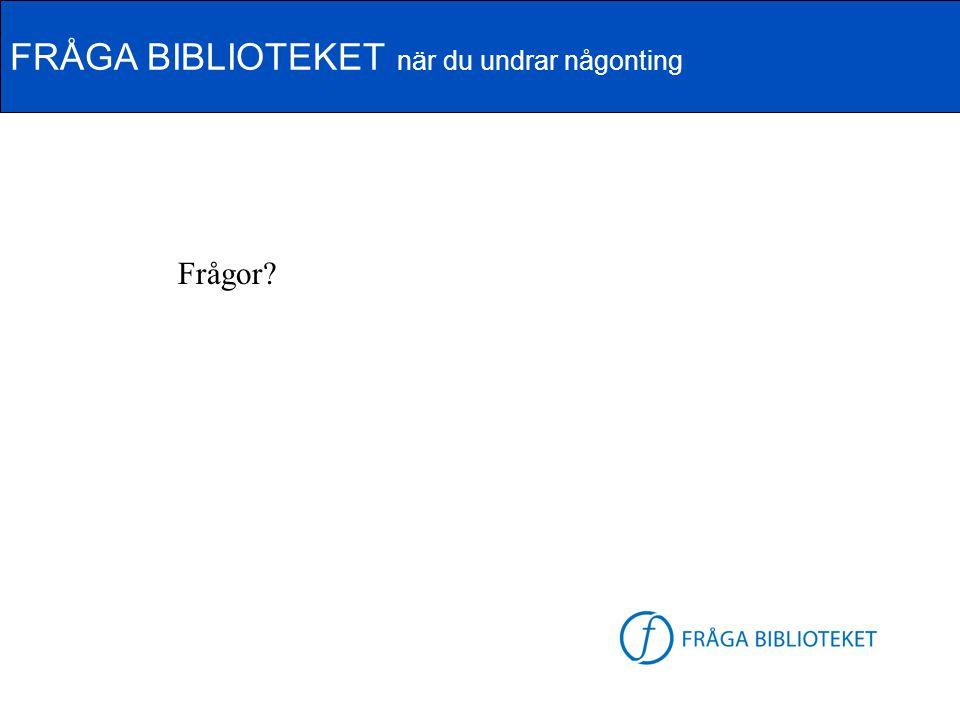 FRÅGA BIBLIOTEKET när du undrar någonting FB-logga Frågor?