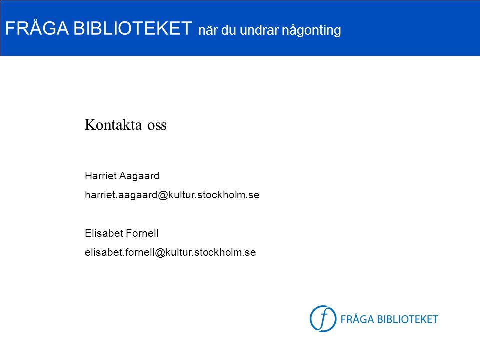 FRÅGA BIBLIOTEKET när du undrar någonting FB-logga Kontakta oss Harriet Aagaard harriet.aagaard@kultur.stockholm.se Elisabet Fornell elisabet.fornell@