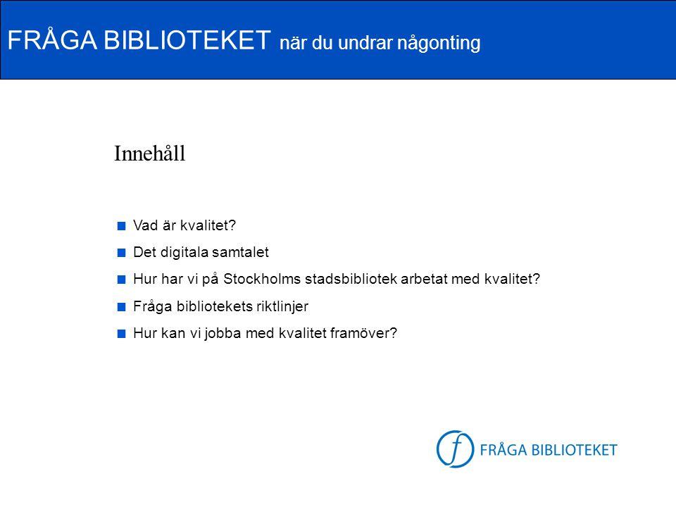 FRÅGA BIBLIOTEKET när du undrar någonting FB-logga Innehåll  Vad är kvalitet?  Det digitala samtalet  Hur har vi på Stockholms stadsbibliotek arbet
