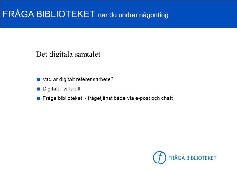 FRÅGA BIBLIOTEKET när du undrar någonting FB-logga Det digitala samtalet  Vad är digitalt referensarbete?  Digitalt - virtuellt  Fråga biblioteket