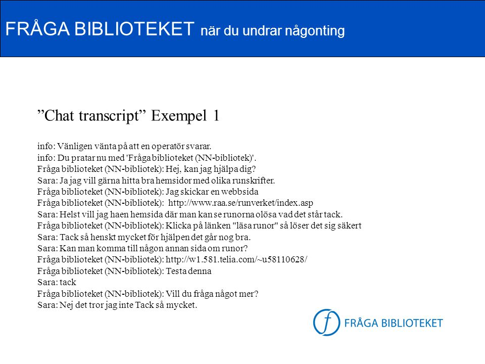 """FRÅGA BIBLIOTEKET när du undrar någonting FB-logga """"Chat transcript"""" Exempel 1 info: Vänligen vänta på att en operatör svarar. info: Du pratar nu med"""