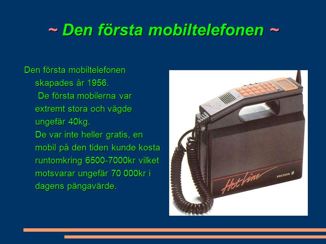 ~ Den första mobiltelefonen ~ Den första mobiltelefonen skapades år 1956. De första mobilerna var extremt stora och vägde ungefär 40kg. De var inte he