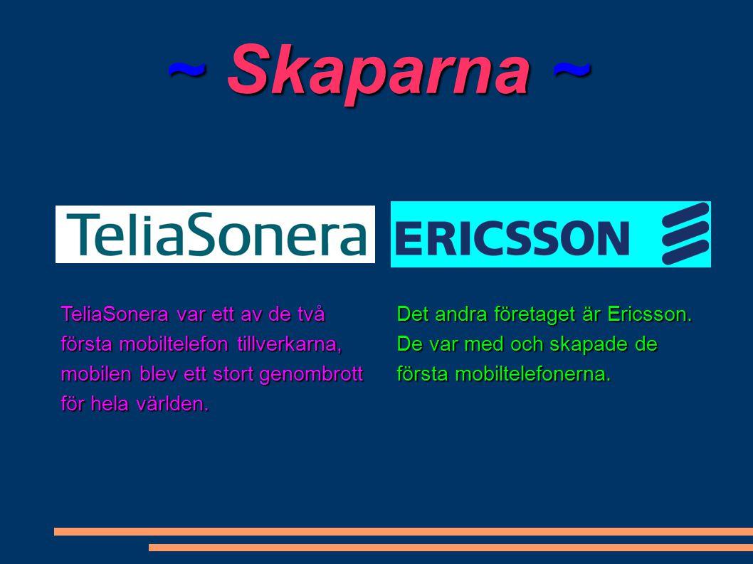 ~ Skaparna ~ TeliaSonera var ett av de två första mobiltelefon tillverkarna, mobilen blev ett stort genombrott för hela världen. Det andra företaget ä