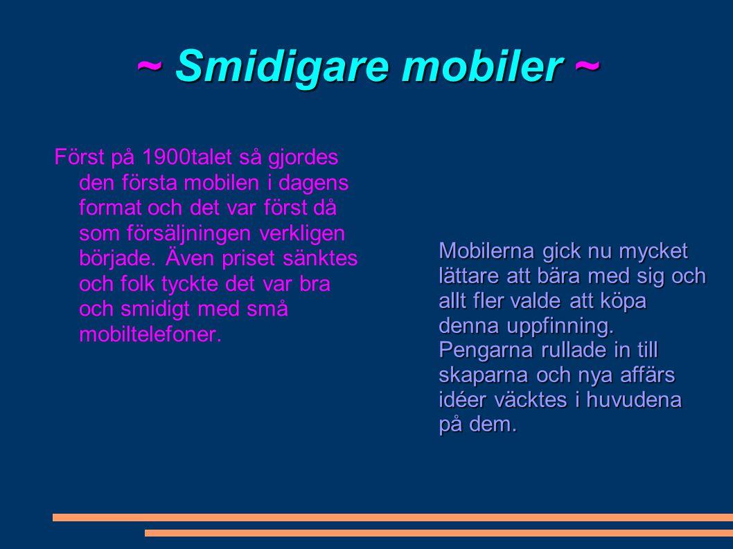 ~ Smidigare mobiler ~ Först på 1900talet så gjordes den första mobilen i dagens format och det var först då som försäljningen verkligen började. Även