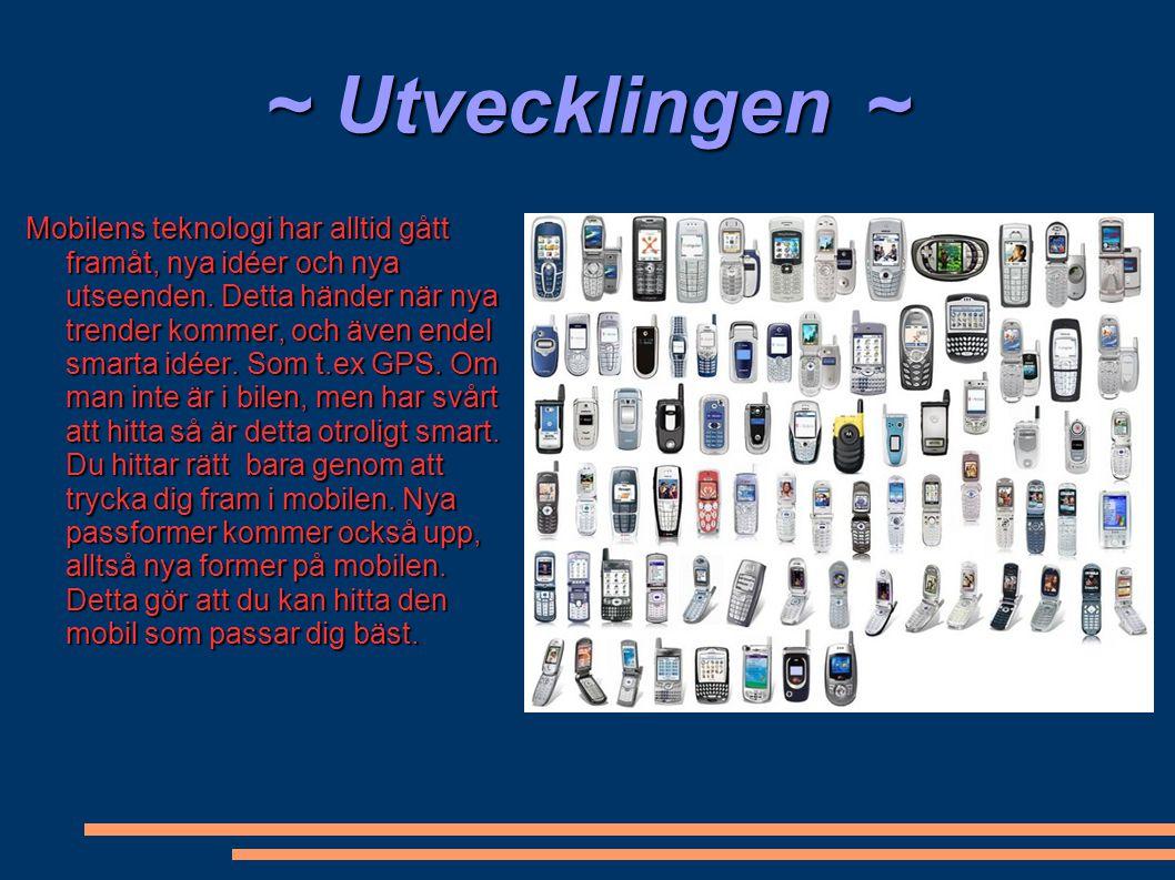 ~ Utvecklingen ~ Mobilens teknologi har alltid gått framåt, nya idéer och nya utseenden. Detta händer när nya trender kommer, och även endel smarta id