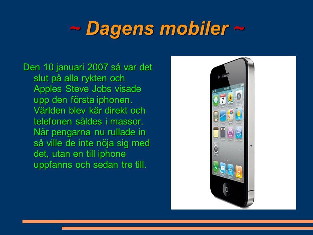 ~ Dagens mobiler ~ Den 10 januari 2007 så var det slut på alla rykten och Apples Steve Jobs visade upp den första iphonen. Världen blev kär direkt och