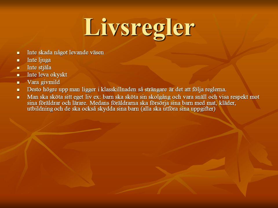 Livsregler IIIInte skada något levande väsen IIIInte ljuga IIIInte stjäla IIIInte leva okyskt VVVVara givmild DDDDesto högre upp man ligger i klasskillnaden så strängare är det att följa reglerna.