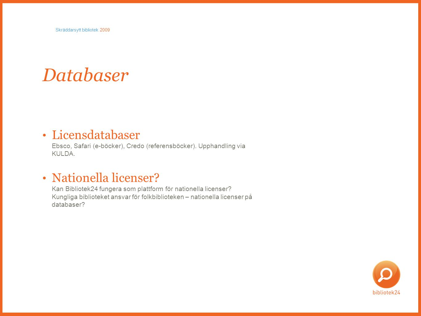 Databaser • Licensdatabaser Ebsco, Safari (e-böcker), Credo (referensböcker).