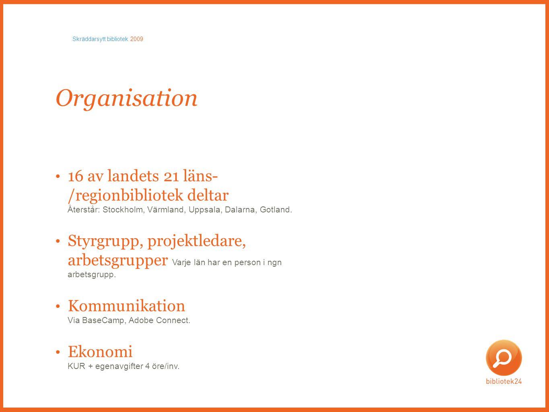Organisation • 16 av landets 21 läns- /regionbibliotek deltar Återstår: Stockholm, Värmland, Uppsala, Dalarna, Gotland.