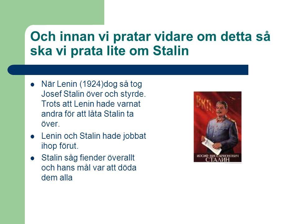 Och innan vi pratar vidare om detta så ska vi prata lite om Stalin  När Lenin (1924)dog så tog Josef Stalin över och styrde. Trots att Lenin hade var
