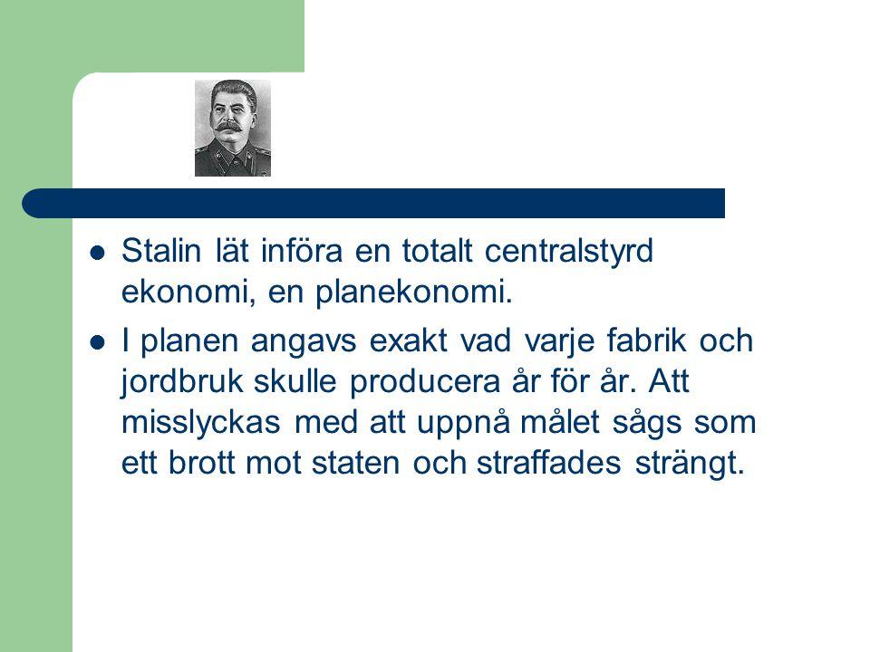  Stalin lät införa en totalt centralstyrd ekonomi, en planekonomi.  I planen angavs exakt vad varje fabrik och jordbruk skulle producera år för år.