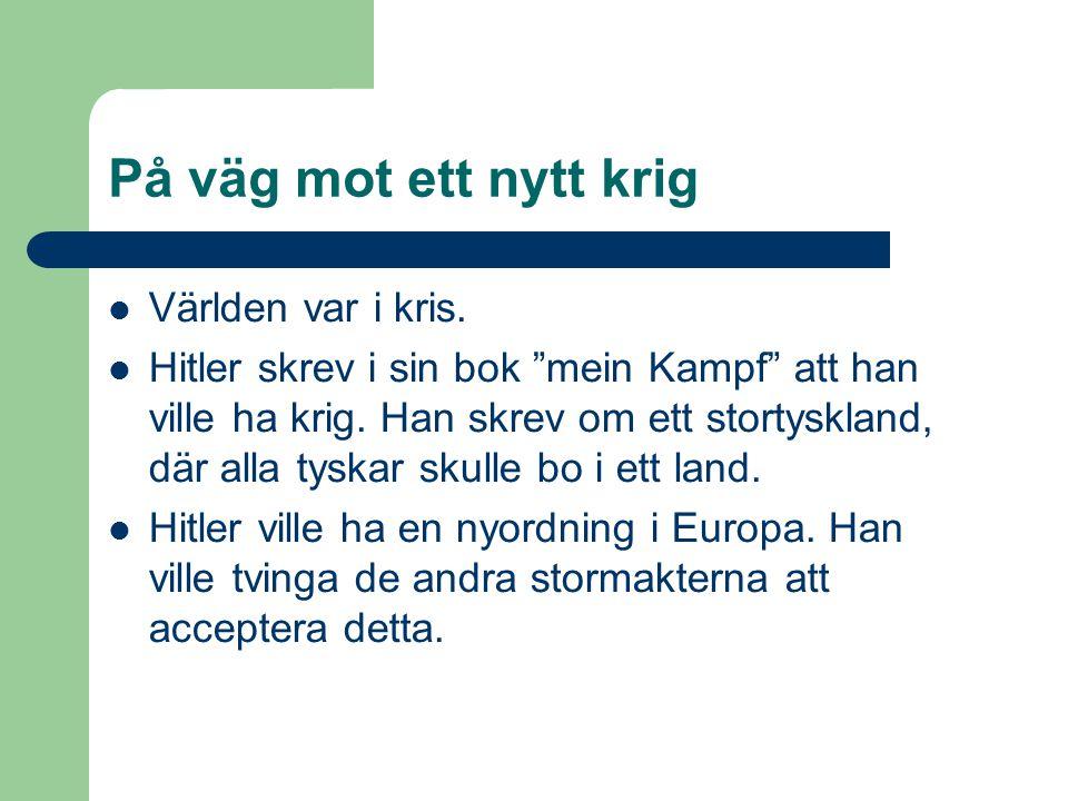 """På väg mot ett nytt krig  Världen var i kris.  Hitler skrev i sin bok """"mein Kampf"""" att han ville ha krig. Han skrev om ett stortyskland, där alla ty"""