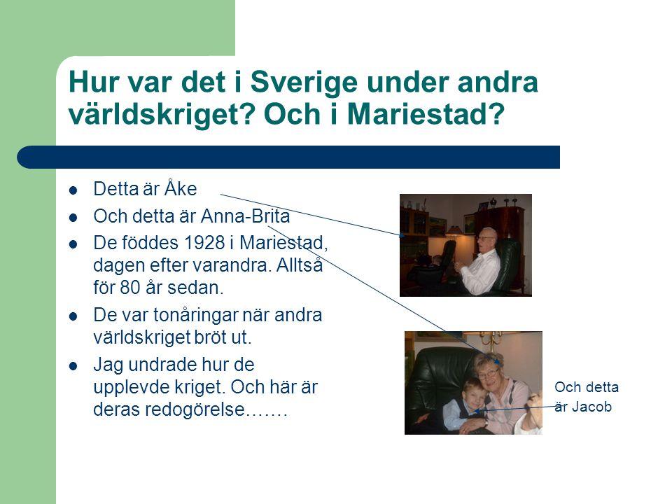 Hur var det i Sverige under andra världskriget? Och i Mariestad?  Detta är Åke  Och detta är Anna-Brita  De föddes 1928 i Mariestad, dagen efter va