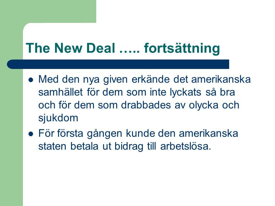 The New Deal ….. fortsättning  Med den nya given erkände det amerikanska samhället för dem som inte lyckats så bra och för dem som drabbades av olyck