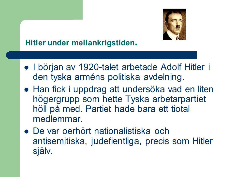 Hitler under mellankrigstiden.  I början av 1920-talet arbetade Adolf Hitler i den tyska arméns politiska avdelning.  Han fick i uppdrag att undersö