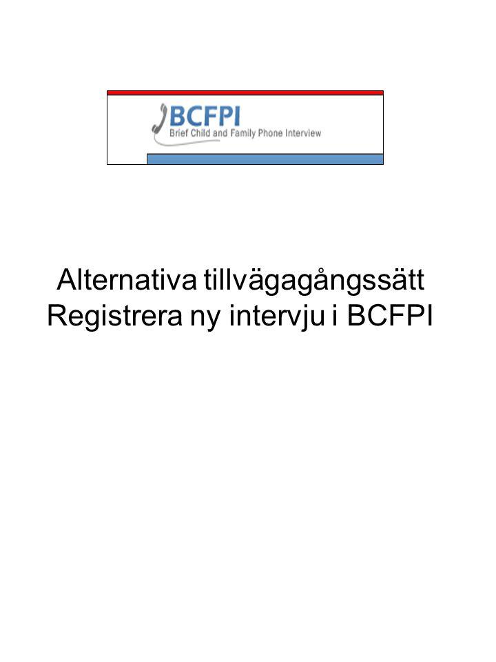 Alternativa tillvägagångssätt Registrera ny intervju i BCFPI