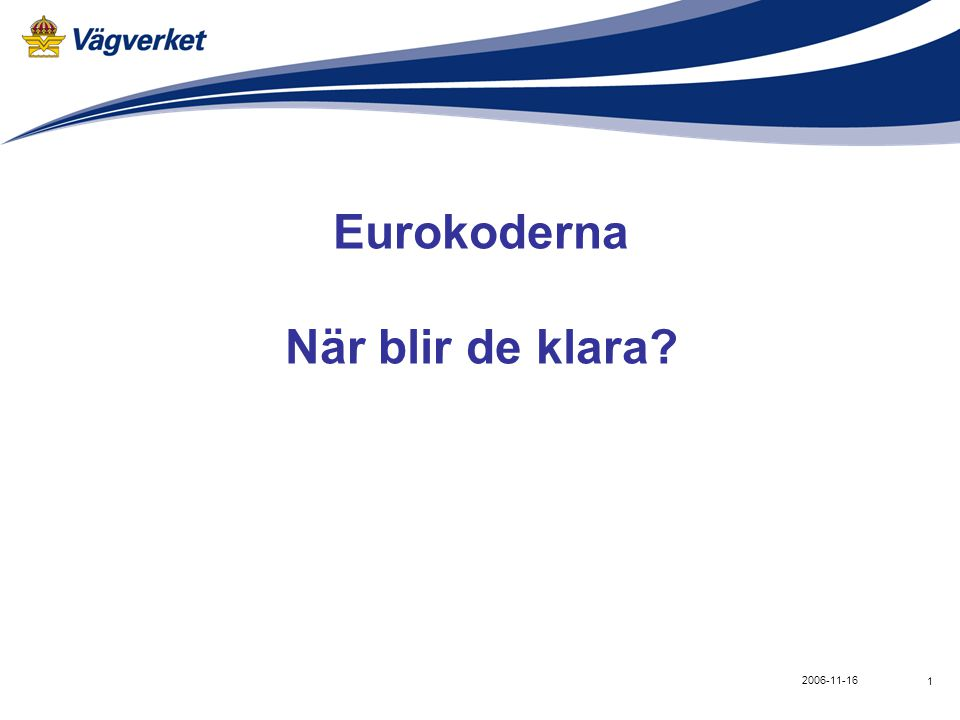1 2006-11-16 Eurokoderna När blir de klara?