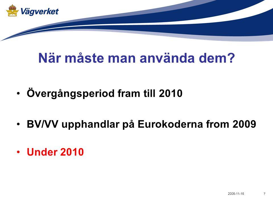 7 2006-11-16 När måste man använda dem? •Övergångsperiod fram till 2010 •BV/VV upphandlar på Eurokoderna from 2009 •Under 2010