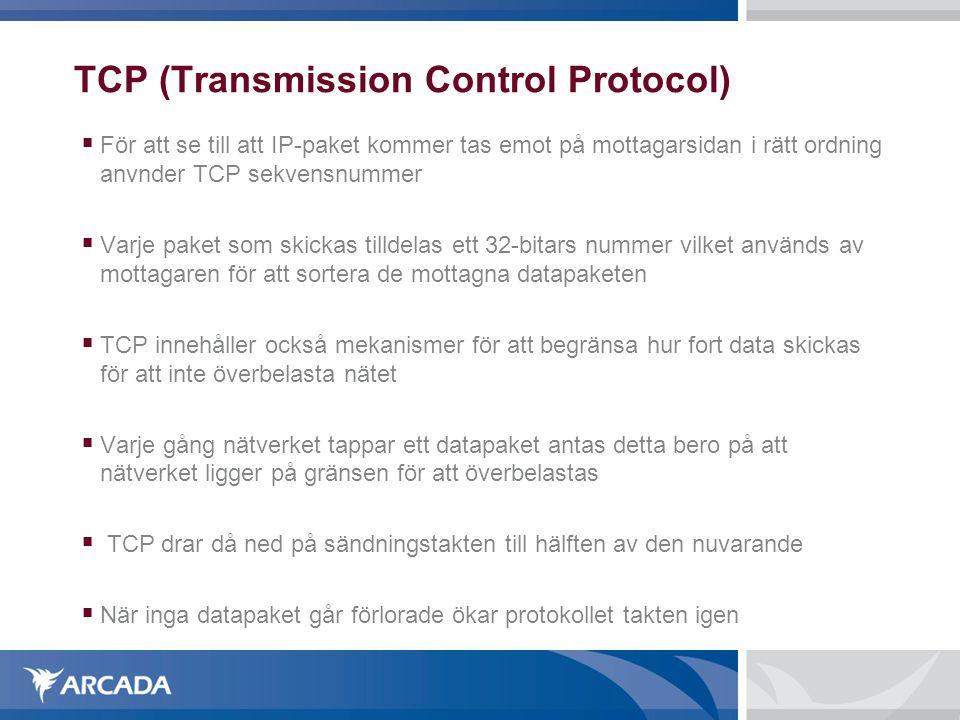 TCP (Transmission Control Protocol)  För att se till att IP-paket kommer tas emot på mottagarsidan i rätt ordning anvnder TCP sekvensnummer  Varje