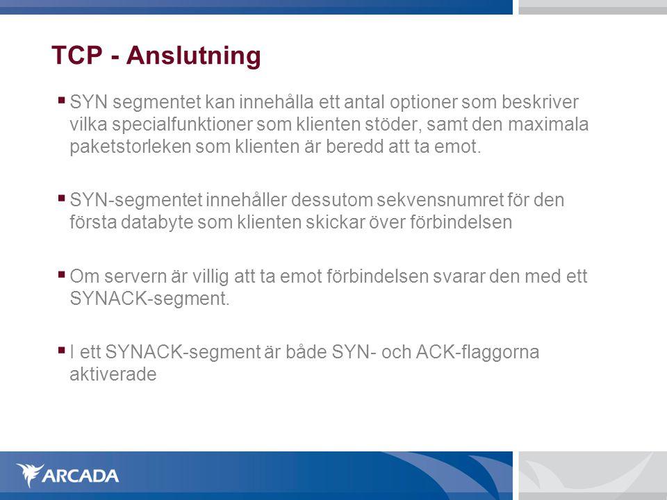 TCP - Anslutning  SYN segmentet kan innehålla ett antal optioner som beskriver vilka specialfunktioner som klienten stöder, samt den maximala paketst