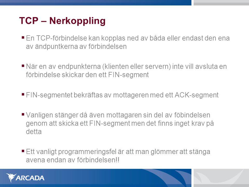 TCP – Nerkoppling  En TCP-förbindelse kan kopplas ned av båda eller endast den ena av ändpuntkerna av förbindelsen  När en av endpunkterna (klienten