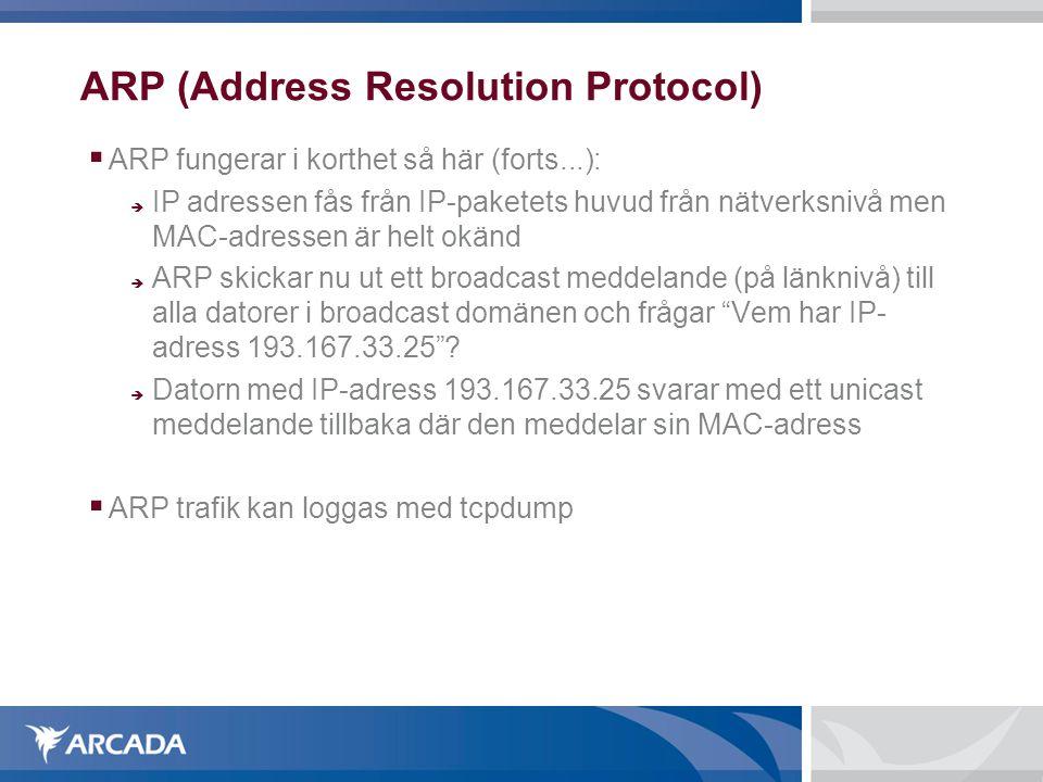ARP (Address Resolution Protocol)  ARP fungerar i korthet så här (forts...):  IP adressen fås från IP-paketets huvud från nätverksnivå men MAC-adre