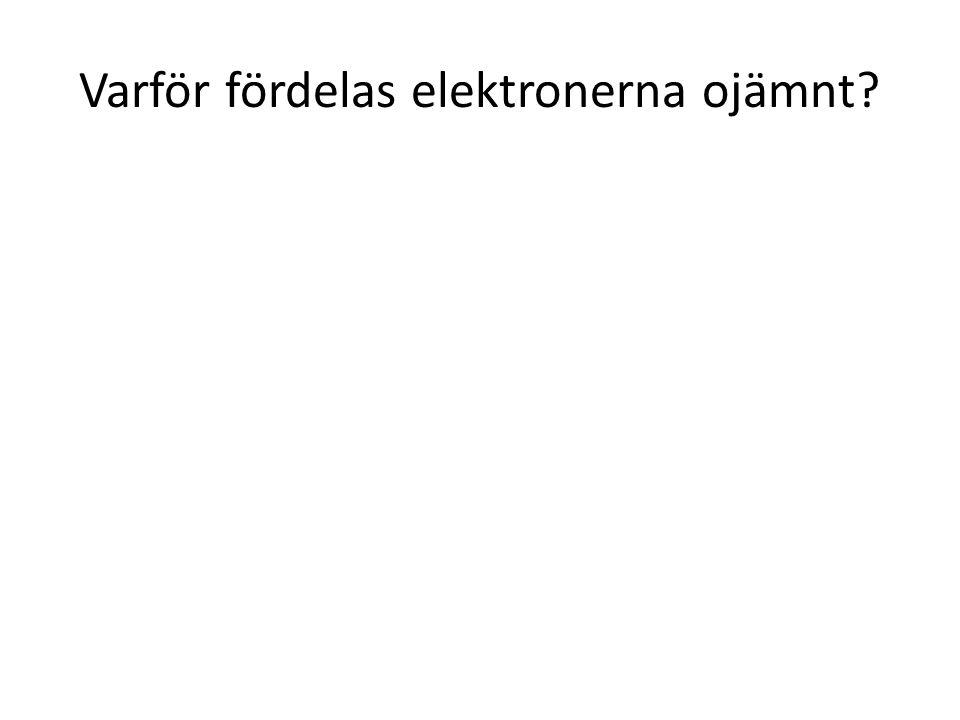 Varför fördelas elektronerna ojämnt?