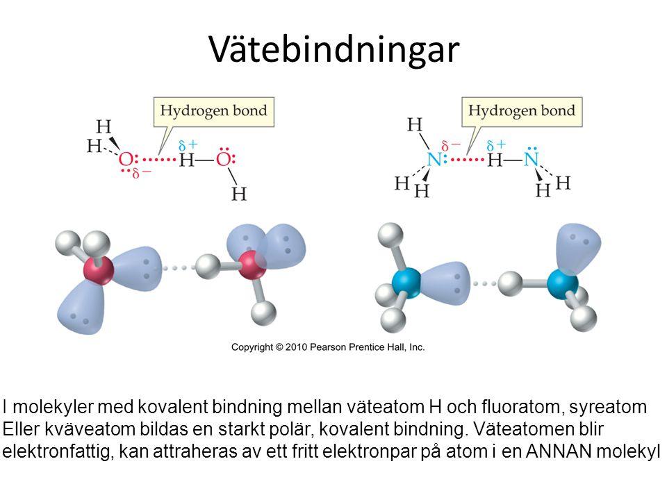 Vätebindningar I molekyler med kovalent bindning mellan väteatom H och fluoratom, syreatom Eller kväveatom bildas en starkt polär, kovalent bindning.