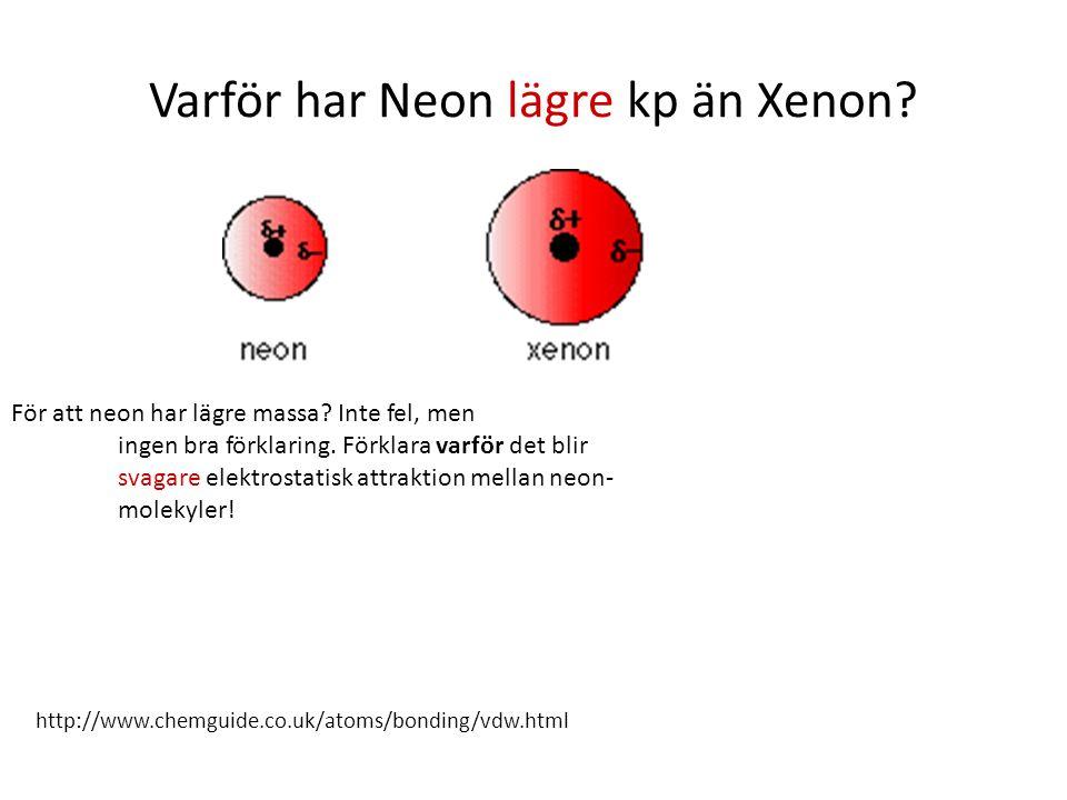 Varför har Neon lägre kp än Xenon? http://www.chemguide.co.uk/atoms/bonding/vdw.html För att neon har lägre massa? Inte fel, men ingen bra förklaring.