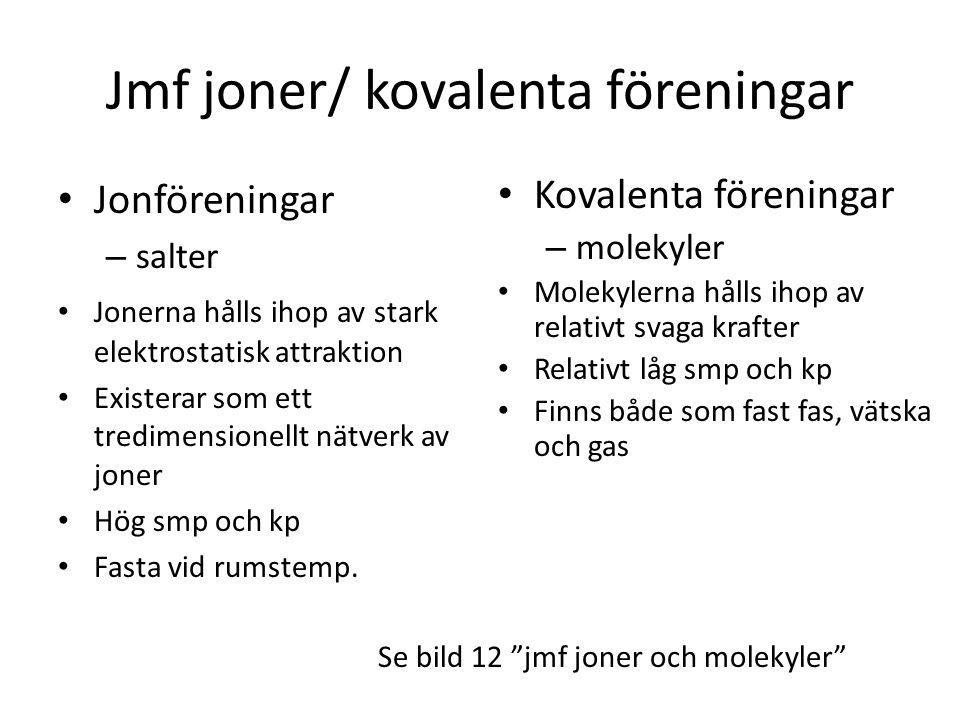 Jmf joner/ kovalenta föreningar • Jonföreningar – salter • Jonerna hålls ihop av stark elektrostatisk attraktion • Existerar som ett tredimensionellt