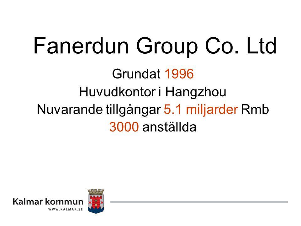 Fanerdun Group Co. Ltd Grundat 1996 Huvudkontor i Hangzhou Nuvarande tillgångar 5.1 miljarder Rmb 3000 anställda