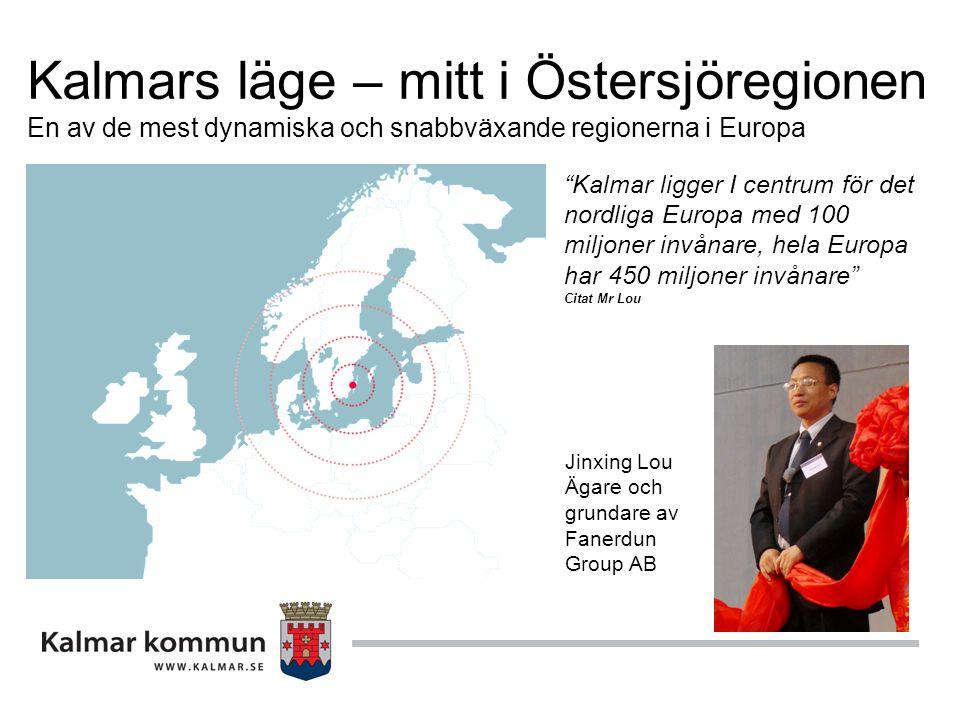 """Kalmars läge – mitt i Östersjöregionen En av de mest dynamiska och snabbväxande regionerna i Europa """"Kalmar ligger I centrum för det nordliga Europa m"""