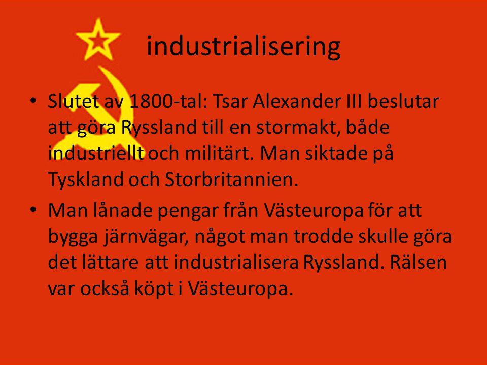 industrialisering • Slutet av 1800-tal: Tsar Alexander III beslutar att göra Ryssland till en stormakt, både industriellt och militärt. Man siktade på