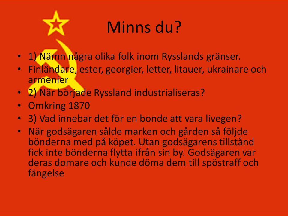Minns du? • 1) Nämn några olika folk inom Rysslands gränser. • Finländare, ester, georgier, letter, litauer, ukrainare och armenier • 2) När började R