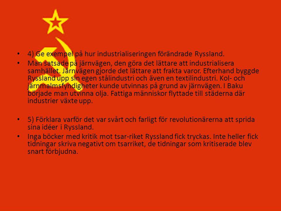 • 4) Ge exempel på hur industrialiseringen förändrade Ryssland. • Man satsade på järnvägen, den göra det lättare att industrialisera samhället. Järnvä