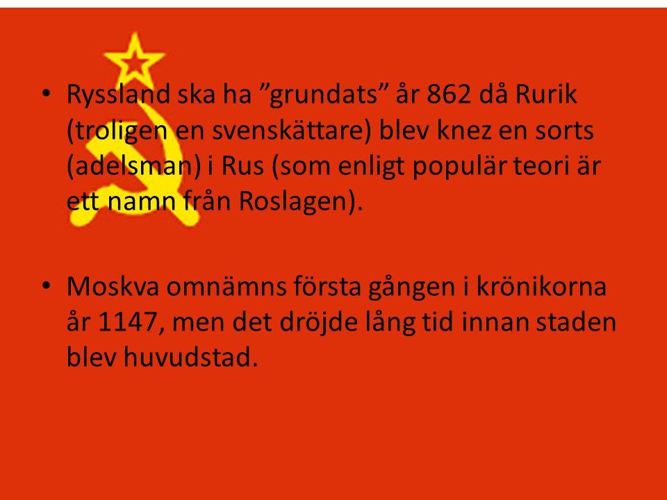 """• Ryssland ska ha """"grundats"""" år 862 då Rurik (troligen en svenskättare) blev knez en sorts (adelsman) i Rus (som enligt populär teori är ett namn från"""