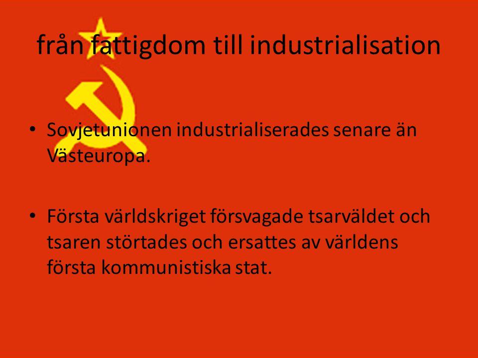 från fattigdom till industrialisation • Sovjetunionen industrialiserades senare än Västeuropa. • Första världskriget försvagade tsarväldet och tsaren