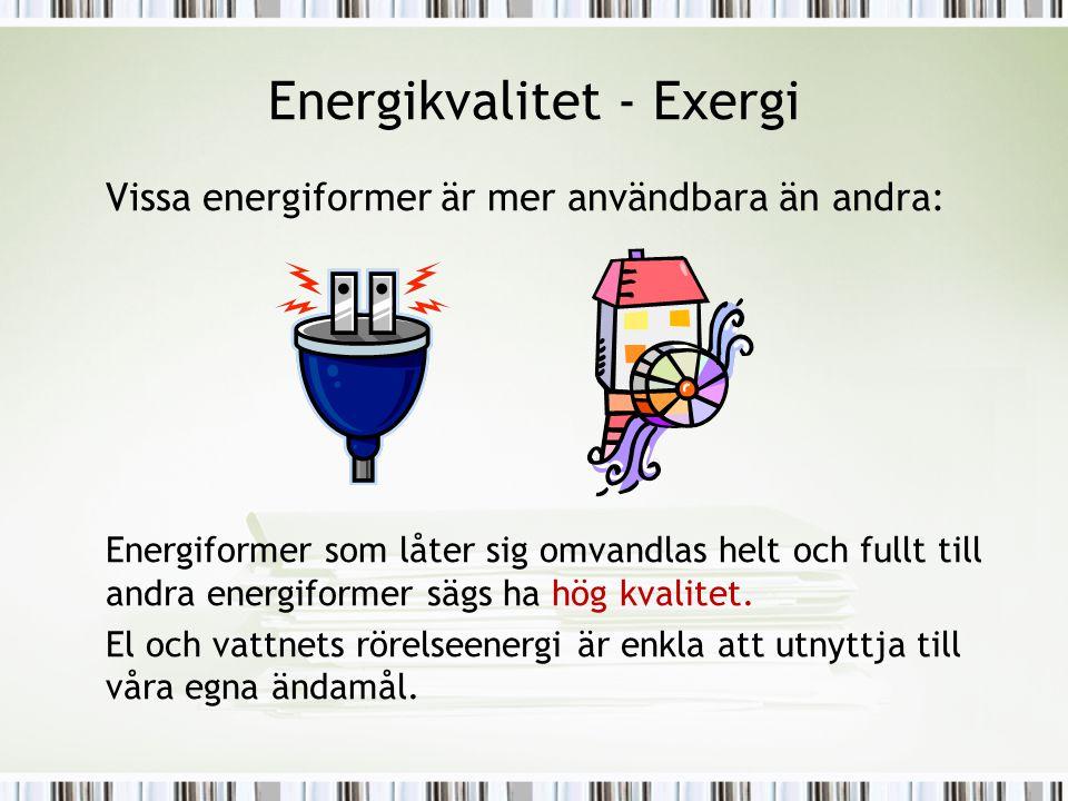 Energikvalitet - Exergi Vissa energiformer är mer användbara än andra: Energiformer som låter sig omvandlas helt och fullt till andra energiformer säg