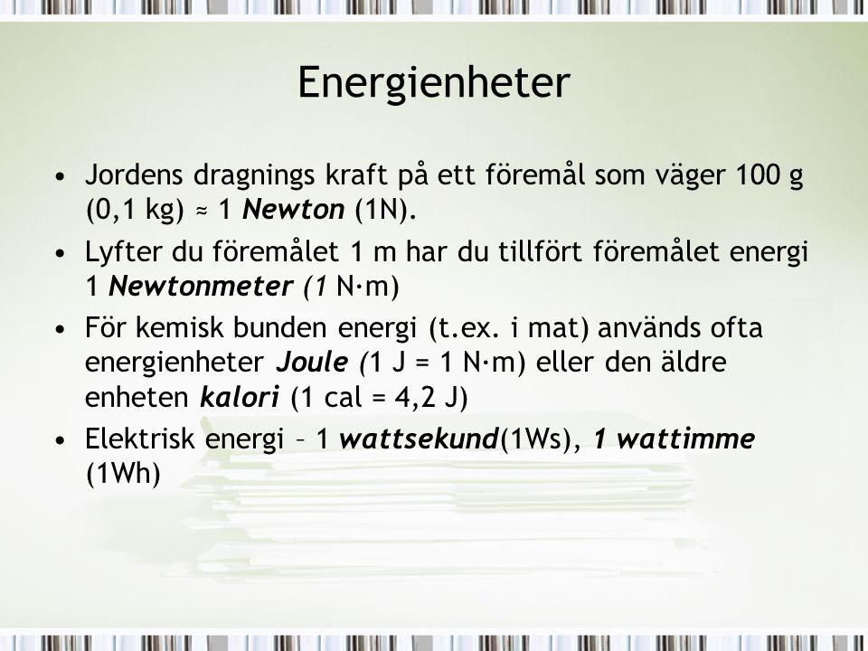 Energienheter •Jordens dragnings kraft på ett föremål som väger 100 g (0,1 kg) ≈ 1 Newton (1N). •Lyfter du föremålet 1 m har du tillfört föremålet ene