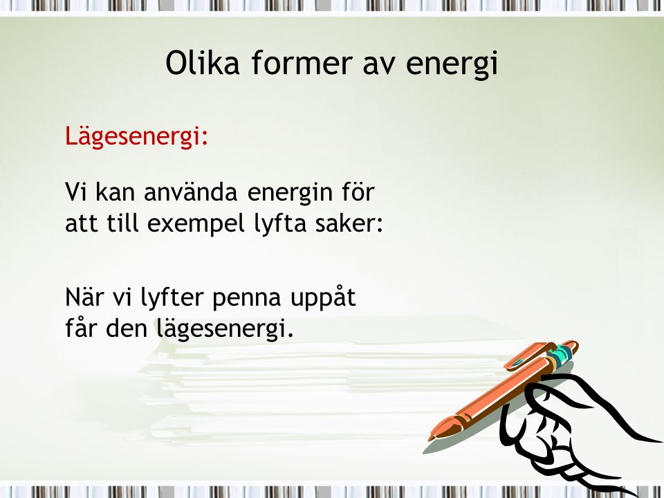 Energienheter •Jordens dragnings kraft på ett föremål som väger 100 g (0,1 kg) ≈ 1 Newton (1N).