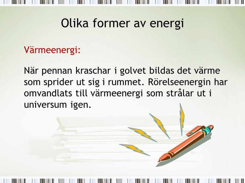 Kinetisk energi •Vindenergi- luft i rörelse •Elektrisk ström- elektroner i rörelse •Värmeenergi- molekyler i rörelse •Ljusenergi- vågor eller fotoner i rörelse •Ljudenergi- tryckvåg som följd av molekyler i rörelse