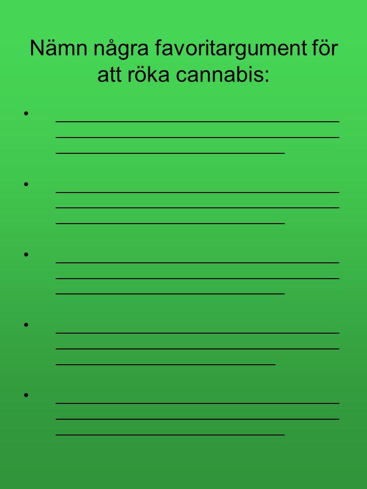 Nämn några favoritargument för att röka cannabis: •_______________________________ _______________________________ _________________________ •________