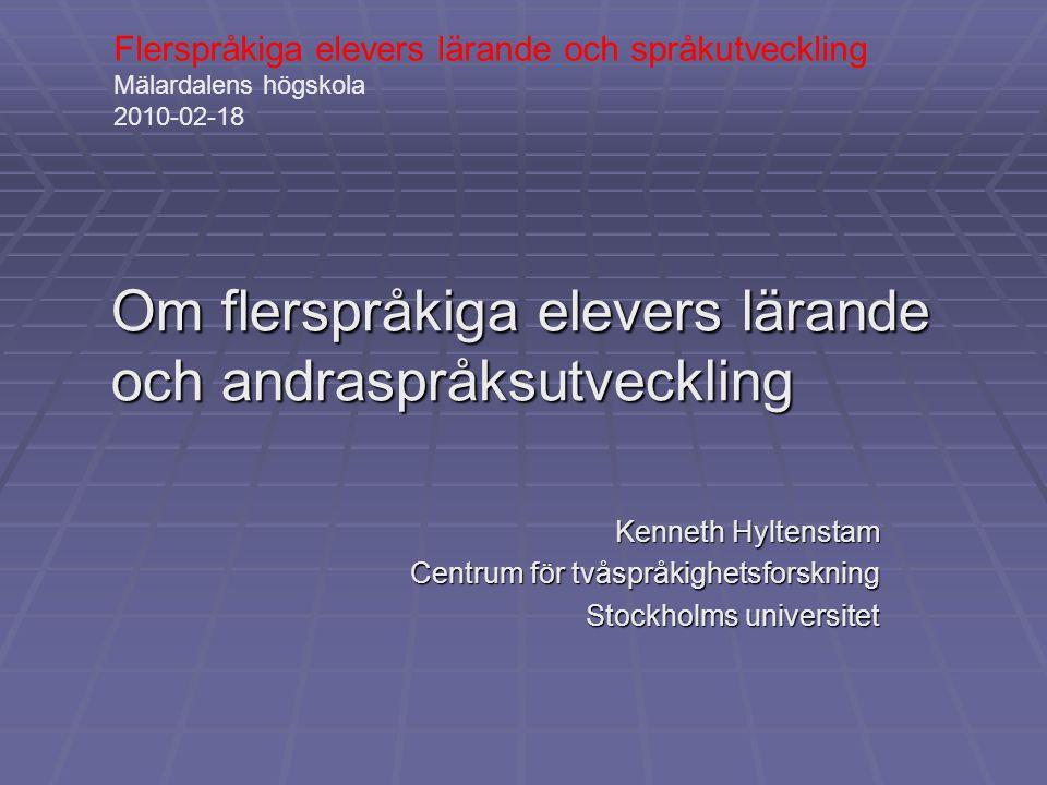 Om flerspråkiga elevers lärande och andraspråksutveckling Kenneth Hyltenstam Centrum för tvåspråkighetsforskning Stockholms universitet Flerspråkiga e