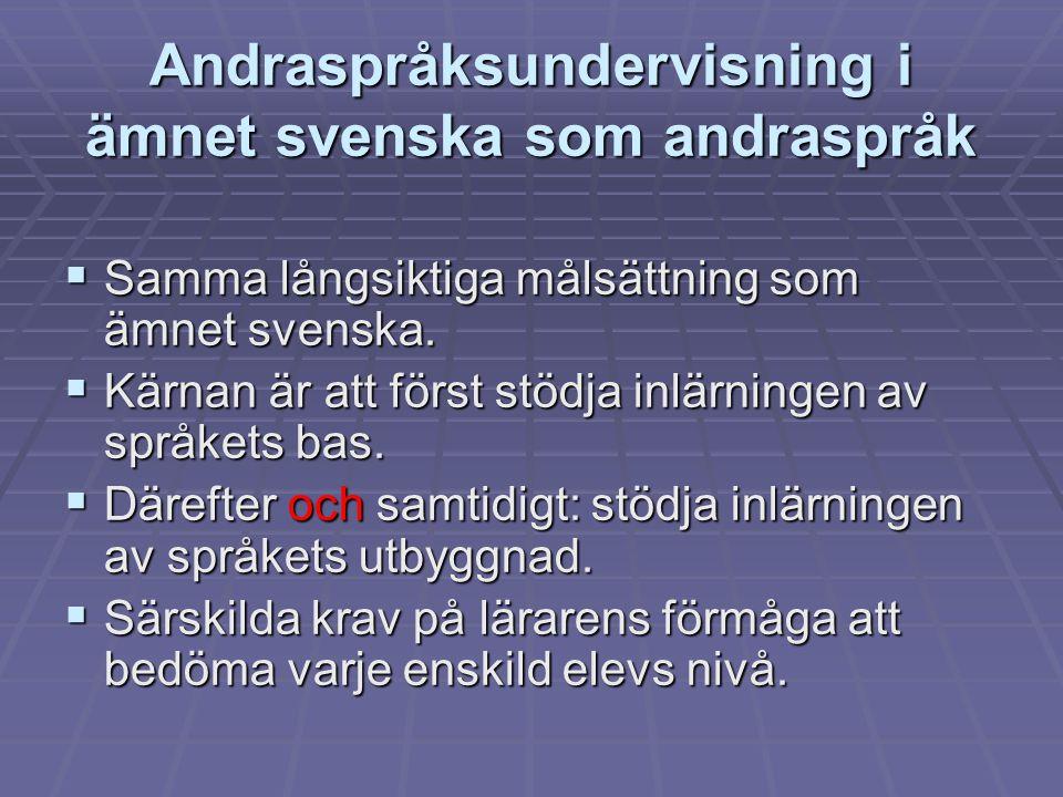 Andraspråksundervisning i ämnet svenska som andraspråk  Samma långsiktiga målsättning som ämnet svenska.  Kärnan är att först stödja inlärningen av
