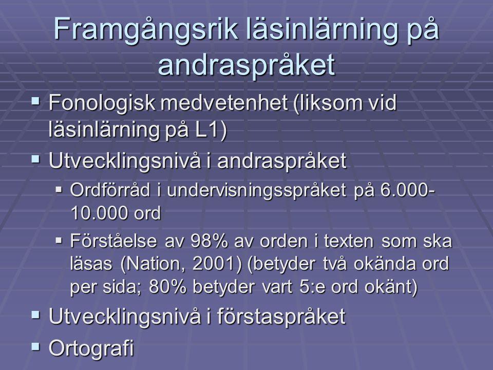 Framgångsrik läsinlärning på andraspråket  Fonologisk medvetenhet (liksom vid läsinlärning på L1)  Utvecklingsnivå i andraspråket  Ordförråd i unde